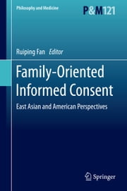 Family-Oriented Informed Consent - East Asian and American Perspectives ebook by Ruiping Fan