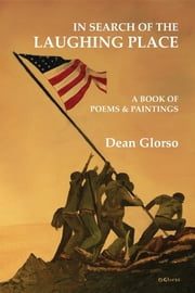 In Search of the Laughing Place - A Book of Poems & Paintings Glorso ebook by Dean Glorso, Dan Guenther