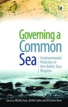 Governing a Common Sea - Environmental Policies in the Baltic Sea Region ebook by Marko Joas, Detlef Jahn, Kristine Kern