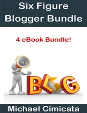 Six Figure Blogger Bundle (4 eBook Bundle) ebook by Michael Cimicata