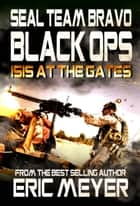 SEAL Team Bravo: Black Ops - ISIS at the Gates ebook by