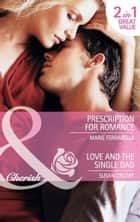 Prescription for Romance / Love and the Single Dad: Prescription for Romance / Love and the Single Dad (Mills & Boon Cherish) ebook by Marie Ferrarella, Susan Crosby