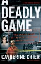 A Deadly Game - The Untold Story of the Scott Peterson Investigation ebook by Catherine Crier