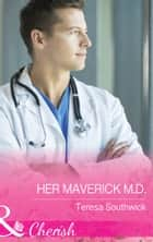Her Maverick M.d. (Mills & Boon Cherish) (Montana Mavericks: The Baby Bonanza, Book 2) ebook by Teresa Southwick