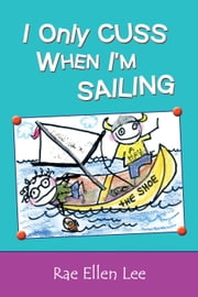I Only Cuss When I'm Sailing ebook by Rae Ellen Lee