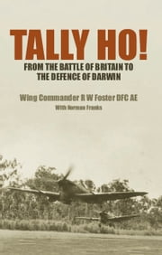 Tally Ho! - From the Battle of Britain to the Defence of Darwin ebook by Bob  Foster,Norman Franks