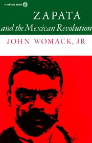 Zapata and the Mexican Revolution ebook by John Womack