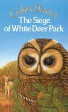 The Siege Of White Deer Park ebook by Colin Dann