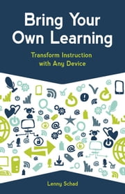 Bring Your Own Learning - Transform Instruction with Any Device ebook by Lenny Schad