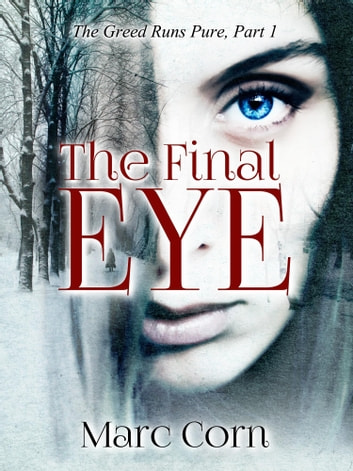 The Final Eye: The Greed Runs Pure, Part 1 ebook by Marc Corn
