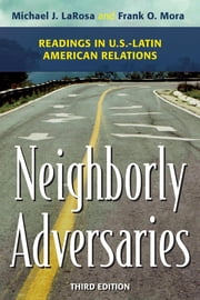 Neighborly Adversaries - Readings in U.S.–Latin American Relations ebook by Michael J. LaRosa,Frank O. Mora