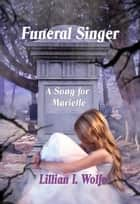 Funeral Singer: A Song for Marielle ebook by Lillian I Wolfe
