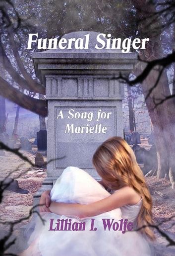 Funeral Singer: A Song for Marielle - Funeral Singer, #1 ebook by Lillian I Wolfe