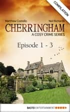 Cherringham - Episode 1 - 3 ebook by Matthew Costello,Neil Richards