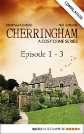 Cherringham - Episode 1 - 3 - A Cosy Crime Series Compilation ebook by Matthew Costello,Neil Richards