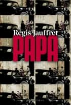 Papa ebook by Régis Jauffret
