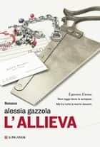 L'allieva eBook by Alessia Gazzola