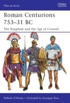 Roman Centurions 753–31 BC - The Kingdom and the Age of Consuls ebook by Giuseppe Rava, Dr Raffaele D'Amato