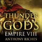 Thunder of the Gods: Empire VIII audiobook by Anthony Riches