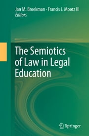 The Semiotics of Law in Legal Education ebook by Jan M. Broekman,Francis J. Mootz III