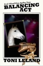 Balancing Act - a Kovak & Quaid Horse Mystery ebook by Toni Leland
