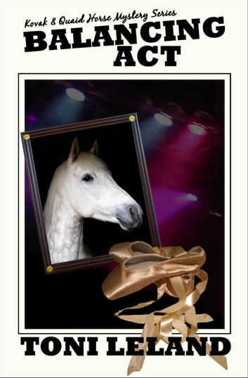 Balancing Act - a Kovak & Quaid Horse Mystery - a Kovak & Quaid Horse Mystery, #2 ebook by Toni Leland