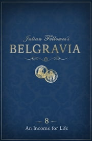 Julian Fellowes's Belgravia Episode 8 - An Income for Life ebook by Julian Fellowes