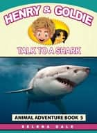 Henry And Goldie Talk To A Shark - Henry & Goldie Animal Adventures, #5 ebook by Selena Dale