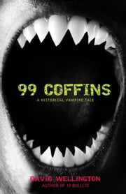99 Coffins - A Historical Vampire Tale ebook by David Wellington