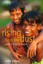Rising from the Dust ~ India's Hidden Voices ebook by