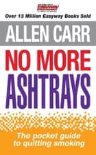 Allen Carr's No More Ashtrays ebook by Allen Carr