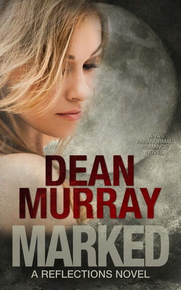 Marked: A YA Paranormal Romance Novel (Volume 11 of the Reflections Books) ebook by Dean Murray