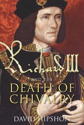 Richard III and the Death of Chivalry ebook by David Hipshon