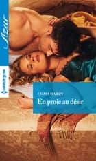 En proie au désir ebook by Emma Darcy