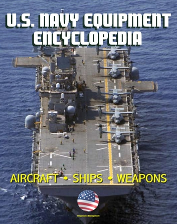 U.S. Navy Equipment Encyclopedia: Aircraft, Ships, Weapons, Programs, and Systems - Fighter Jets, Aircraft Carriers, Submarines, Surface Combatants, Missiles, plus the Navy Program Guide ekitaplar by Progressive Management