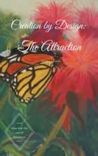 Creation by Design: The Attraction ebook by Phillip Falcone
