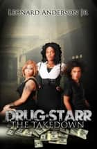 Drug Starr: The Take Down ebook by Leonard Anderson Jr
