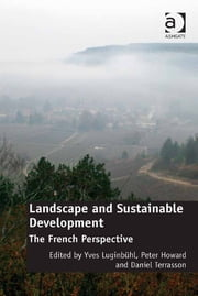 Landscape and Sustainable Development - The French Perspective ebook by Yves Luginbühl,Daniel Terrasson,Professor Peter Howard