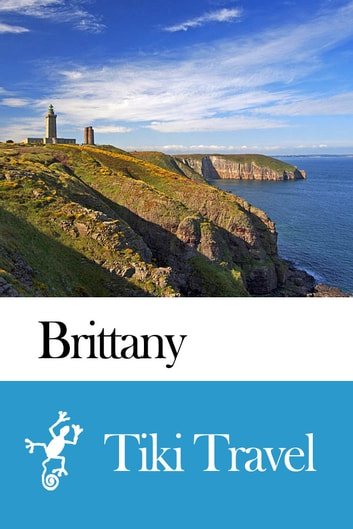 Brittany (France) Travel Guide - Tiki Travel ebook by Tiki Travel