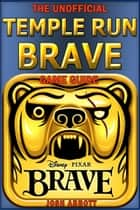 TEMPLE RUN BRAVE GAME GUIDE ebook by HSE
