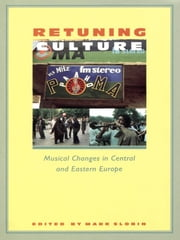 Retuning Culture - Musical Changes in Central and Eastern Europe ebook by Mark Slobin
