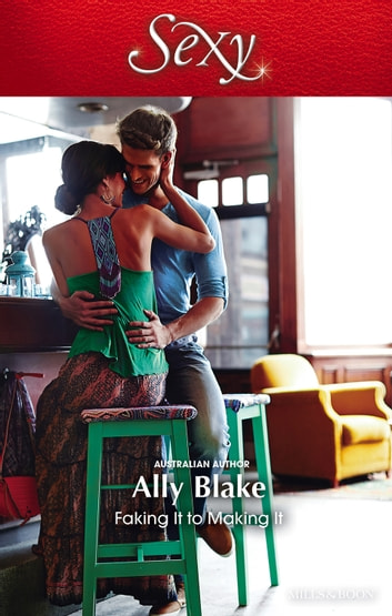 Faking It To Making It ebook by Ally Blake