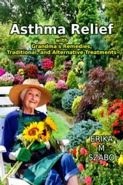 Asthma Relief with Grandma's Remedies ebook by Erika M Szabo