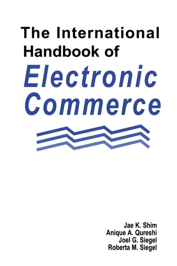 The International Handbook of Electronic Commerce ebook by Jae K. Shim,Anique A. Qureshi,Joel G. Siegel,Roberta M. Siegel