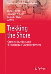 Trekking the Shore - Changing Coastlines and the Antiquity of Coastal Settlement ebook by Loren G. Davis,Nuno Bicho,Jonathan A. Haws