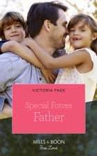 Special Forces Father (Mills & Boon True Love) (Camden Family Secrets) ebook by Victoria Pade