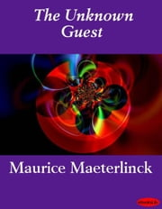 The Unknown Guest ebook by Maurice Maeterlinck