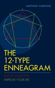 The 12-Type Enneagram - Know Your Type. Improve Your Life. ebook by Matthew Campling