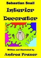 Sebastian Snail: Interior Decorator ebook by Andrea Frazer