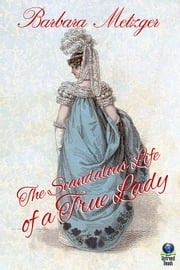 The Scandalous Life of a True Lady ebook by Barbara Metzger